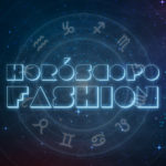 Horóscopo Fashion – Parte 1